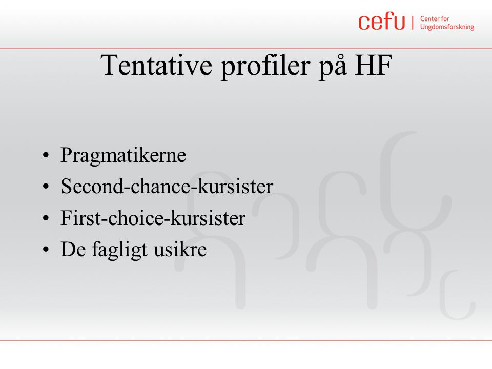 Tentative profiler på HF Pragmatikerne Second-chance-kursister First-choice-kursister De fagligt usikre