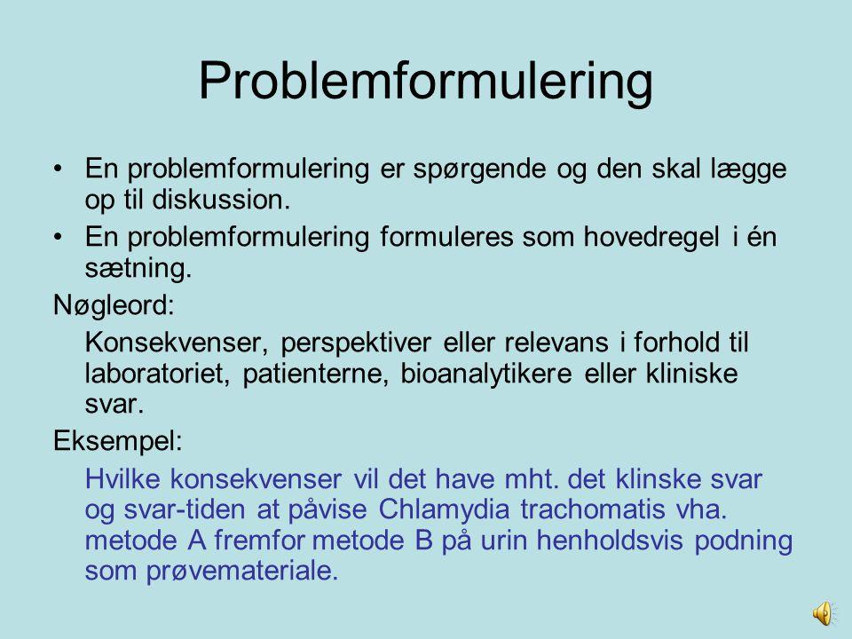 Problemformulering En problemformulering er spørgende og den skal lægge op til diskussion. En problemformulering formuleres som hovedregel i én sætnin