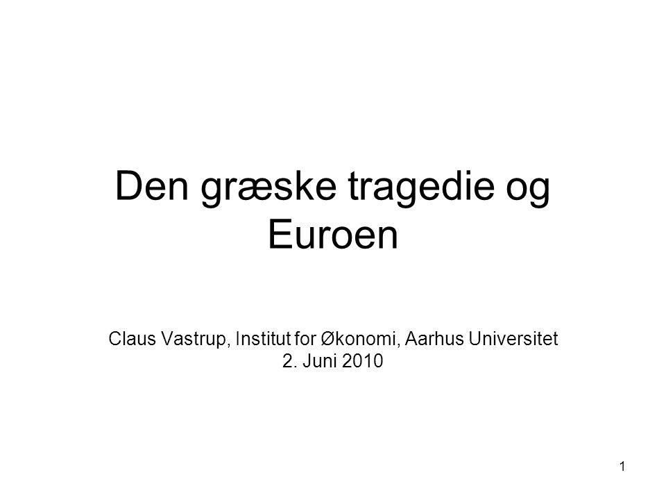 1 Den græske tragedie og Euroen Claus Vastrup, Institut for Økonomi, Aarhus Universitet 2.