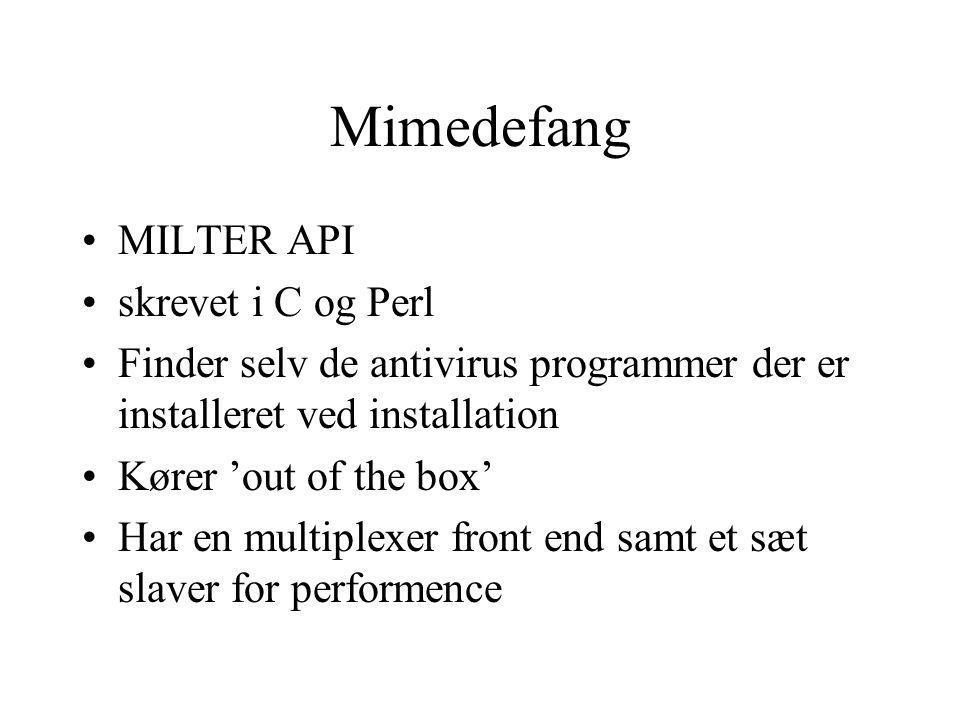 Mimedefang MILTER API skrevet i C og Perl Finder selv de antivirus programmer der er installeret ved installation Kører 'out of the box' Har en multiplexer front end samt et sæt slaver for performence