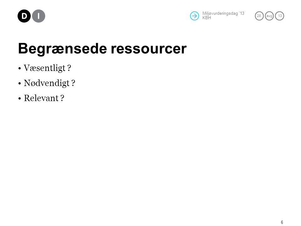 Miljøvurderingsdag '13 KBH 28.aug 13 Begrænsede ressourcer Væsentligt Nødvendigt Relevant 6