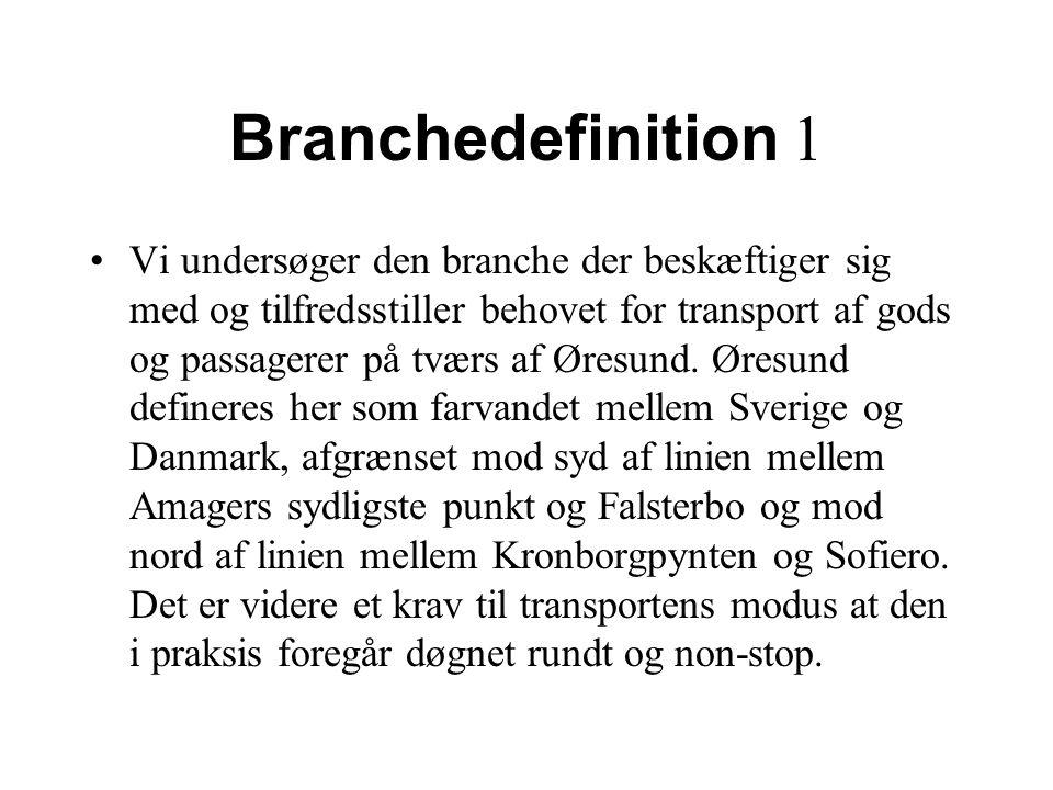 Branchedefinition 1 Vi undersøger den branche der beskæftiger sig med og tilfredsstiller behovet for transport af gods og passagerer på tværs af Øresund.