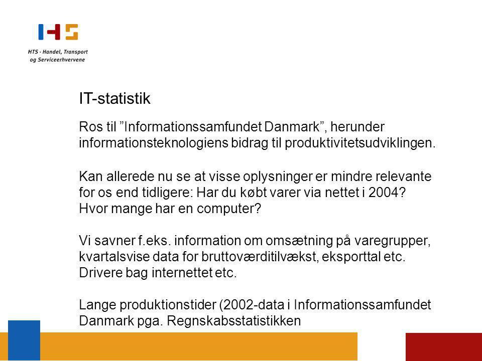 IT-statistik Ros til Informationssamfundet Danmark , herunder informationsteknologiens bidrag til produktivitetsudviklingen.
