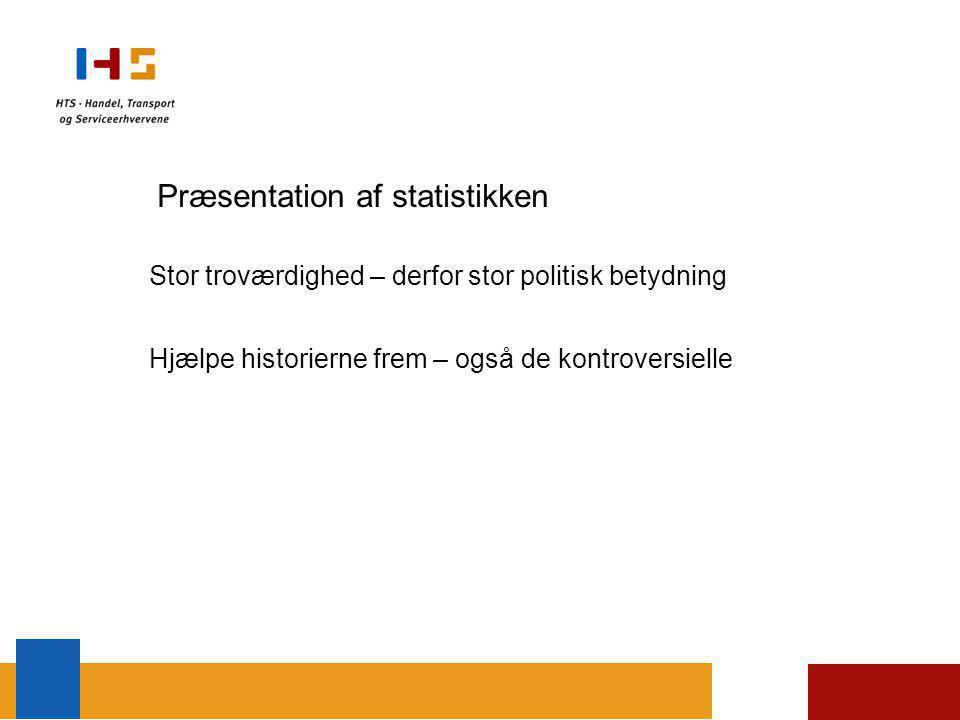 Præsentation af statistikken Stor troværdighed – derfor stor politisk betydning Hjælpe historierne frem – også de kontroversielle