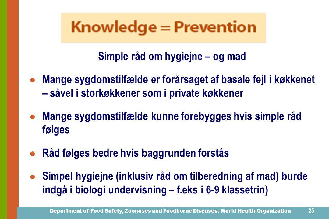 Department of Food Safety, Zoonoses and Foodborne Diseases, World Health Organization 24 Simple råd Specifikke anvisninger Forklaring hvorfor