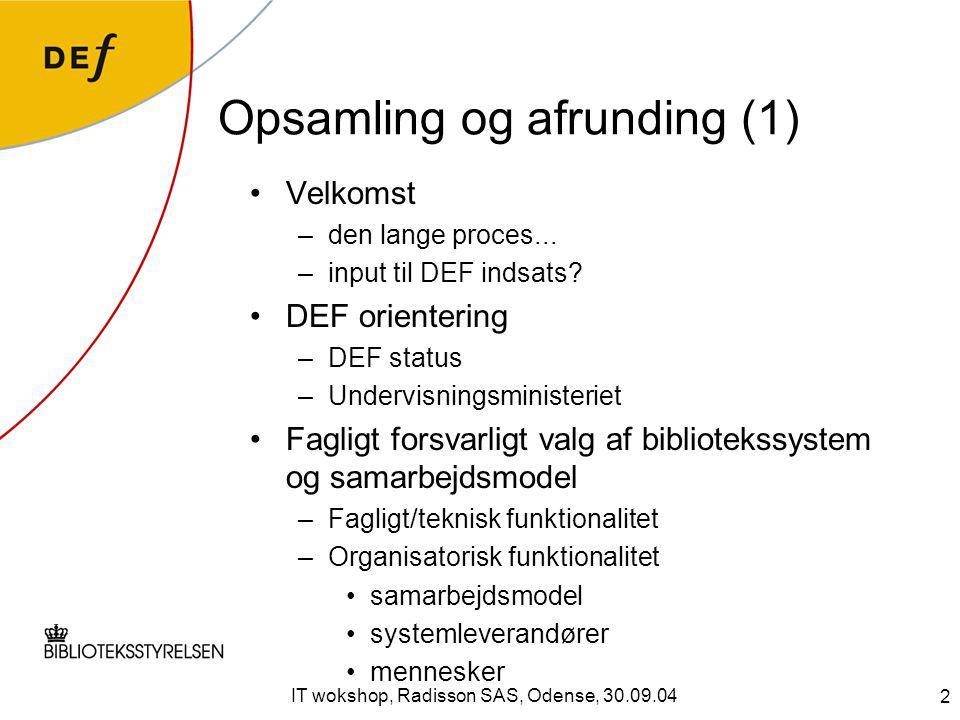 2 IT wokshop, Radisson SAS, Odense, 30.09.04 Opsamling og afrunding (1) Velkomst –den lange proces...