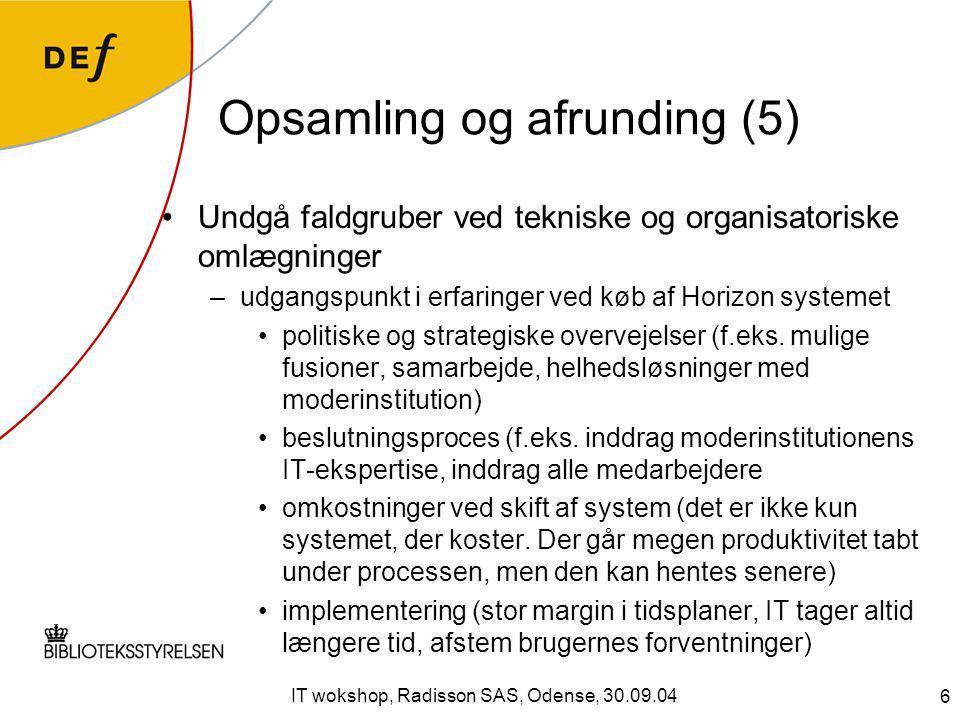 6 IT wokshop, Radisson SAS, Odense, 30.09.04 Opsamling og afrunding (5) Undgå faldgruber ved tekniske og organisatoriske omlægninger –udgangspunkt i erfaringer ved køb af Horizon systemet politiske og strategiske overvejelser (f.eks.