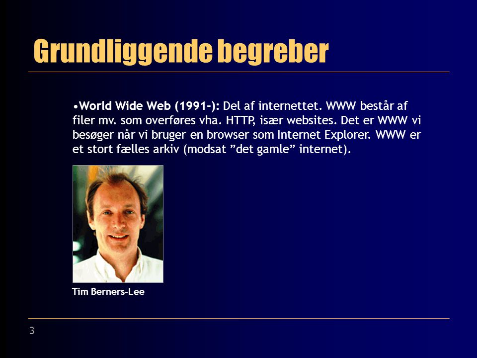 3 Grundliggende begreber World Wide Web (1991-): Del af internettet.