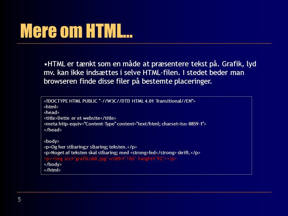 5 Mere om HTML… HTML er tænkt som en måde at præsentere tekst på.