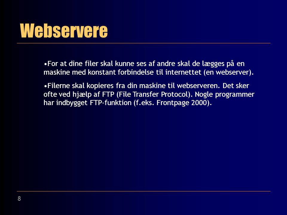 8 Webservere For at dine filer skal kunne ses af andre skal de lægges på en maskine med konstant forbindelse til internettet (en webserver).