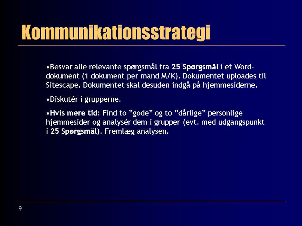 9 Kommunikationsstrategi Besvar alle relevante spørgsmål fra 25 Spørgsmål i et Word- dokument (1 dokument per mand M/K).