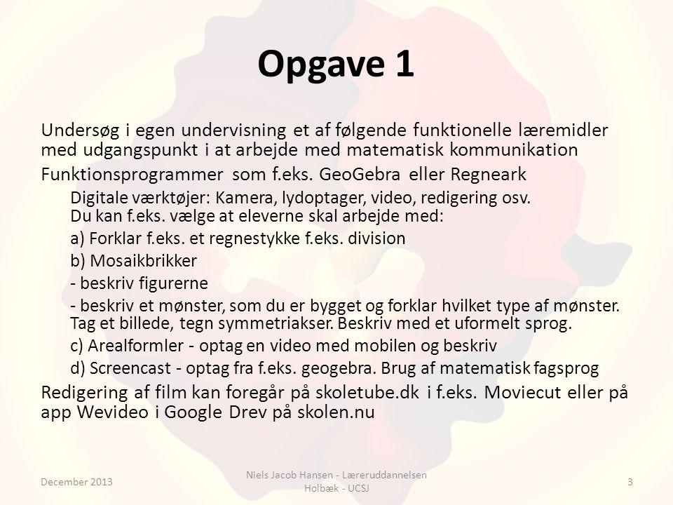 Opgave 1 Undersøg i egen undervisning et af følgende funktionelle læremidler med udgangspunkt i at arbejde med matematisk kommunikation Funktionsprogrammer som f.eks.