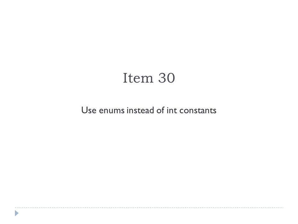 Item 30 Use enums instead of int constants
