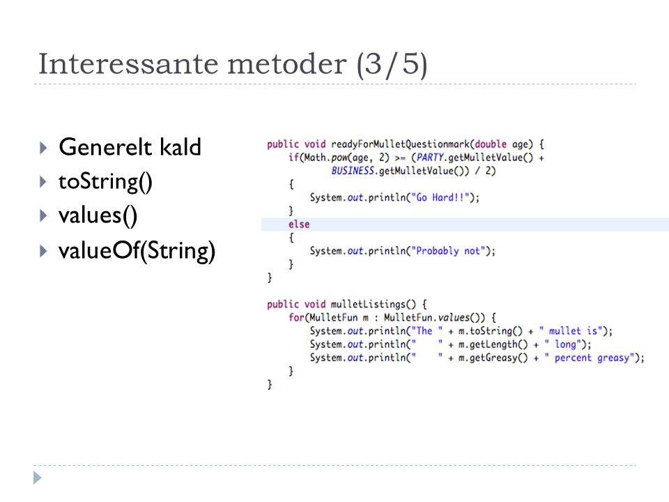 Interessante metoder (3/5)  Generelt kald  toString()  values()  valueOf(String)