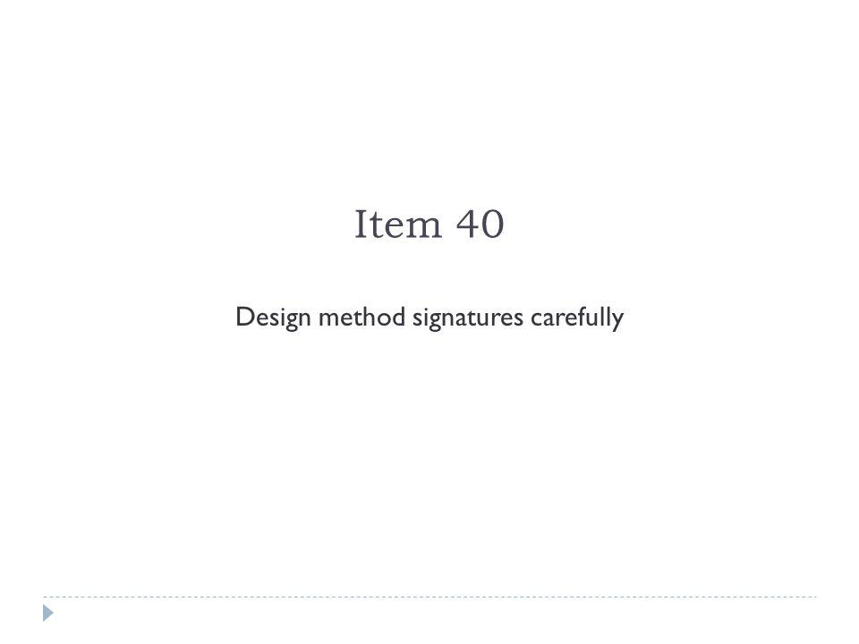 Item 40 Design method signatures carefully