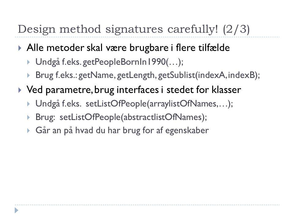 Design method signatures carefully.