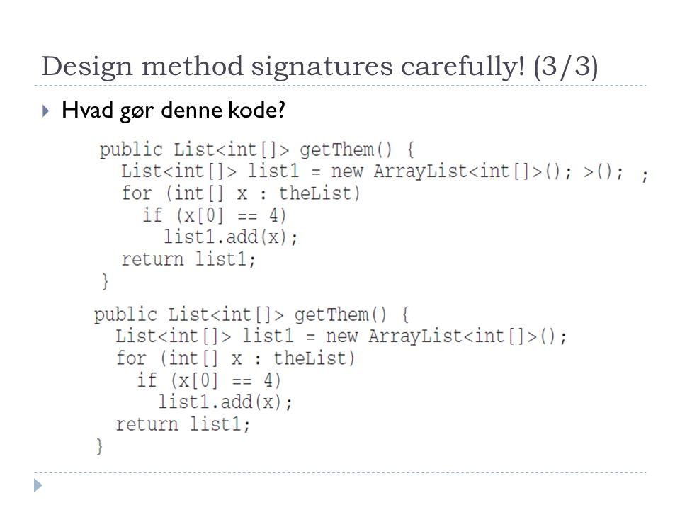 Design method signatures carefully! (3/3)  Hvad gør denne kode