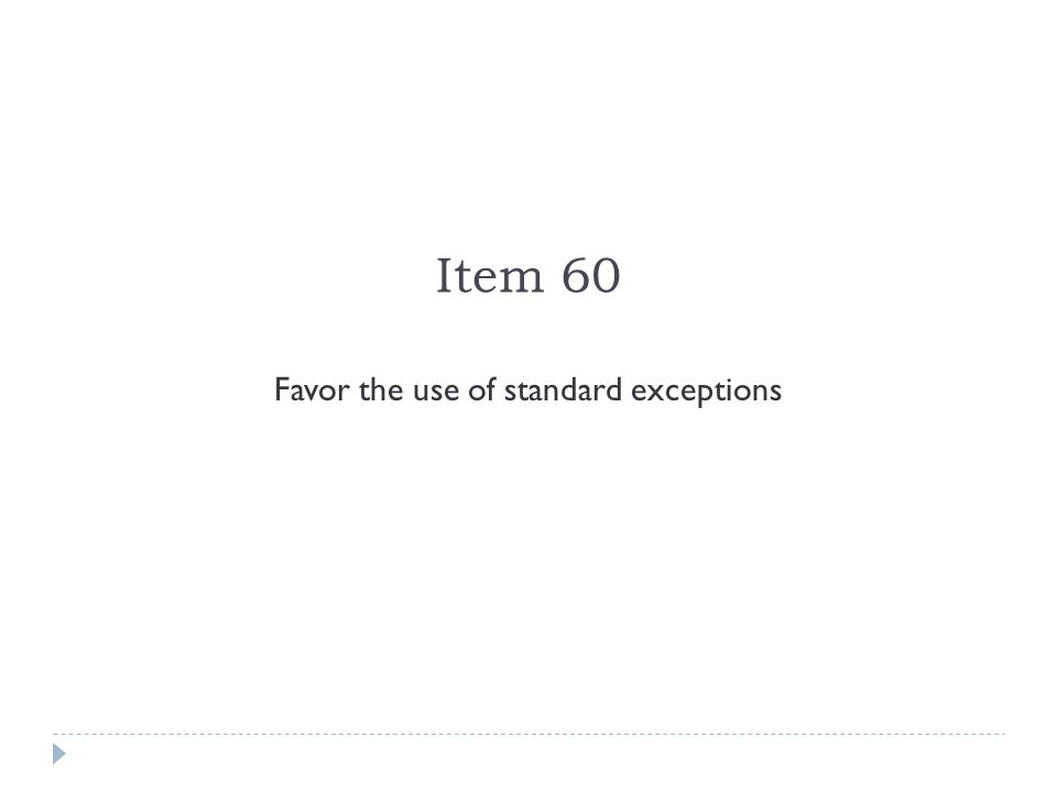 Item 60 Favor the use of standard exceptions