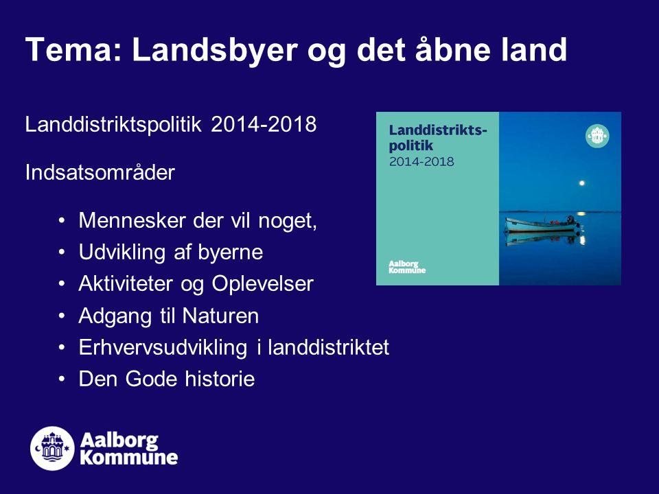 Landdistriktspolitik 2014-2018 Indsatsområder Mennesker der vil noget, Udvikling af byerne Aktiviteter og Oplevelser Adgang til Naturen Erhvervsudvikling i landdistriktet Den Gode historie Tema: Landsbyer og det åbne land