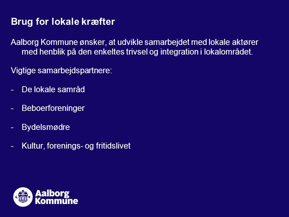 Aalborg Kommune ønsker, at udvikle samarbejdet med lokale aktører med henblik på den enkeltes trivsel og integration i lokalområdet.
