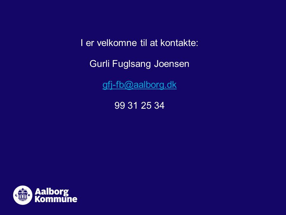 I er velkomne til at kontakte: Gurli Fuglsang Joensen gfj-fb@aalborg.dk 99 31 25 34