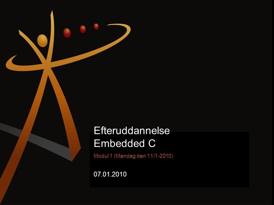 Efteruddannelse Embedded C Modul 1 (Mandag den 11/1-2010) 07.01.2010
