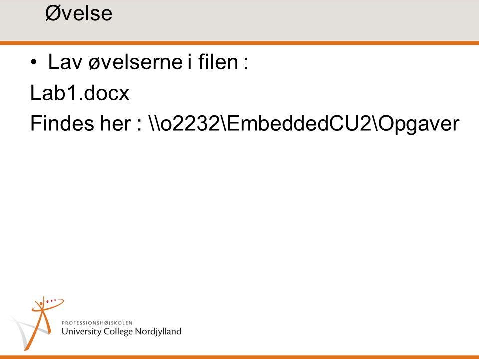 Øvelse Lav øvelserne i filen : Lab1.docx Findes her : \\o2232\EmbeddedCU2\Opgaver
