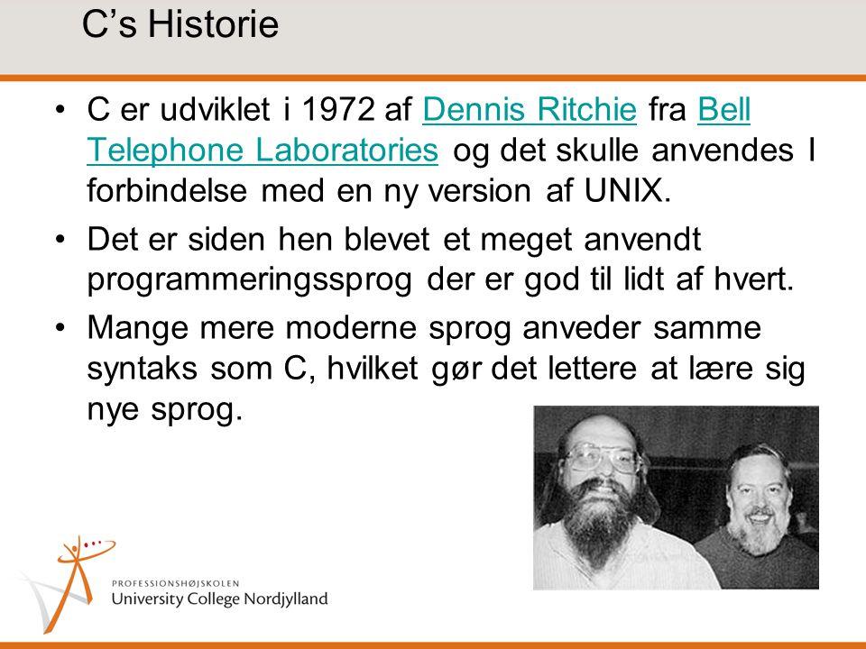 C's Historie C er udviklet i 1972 af Dennis Ritchie fra Bell Telephone Laboratories og det skulle anvendes I forbindelse med en ny version af UNIX.Dennis RitchieBell Telephone Laboratories Det er siden hen blevet et meget anvendt programmeringssprog der er god til lidt af hvert.