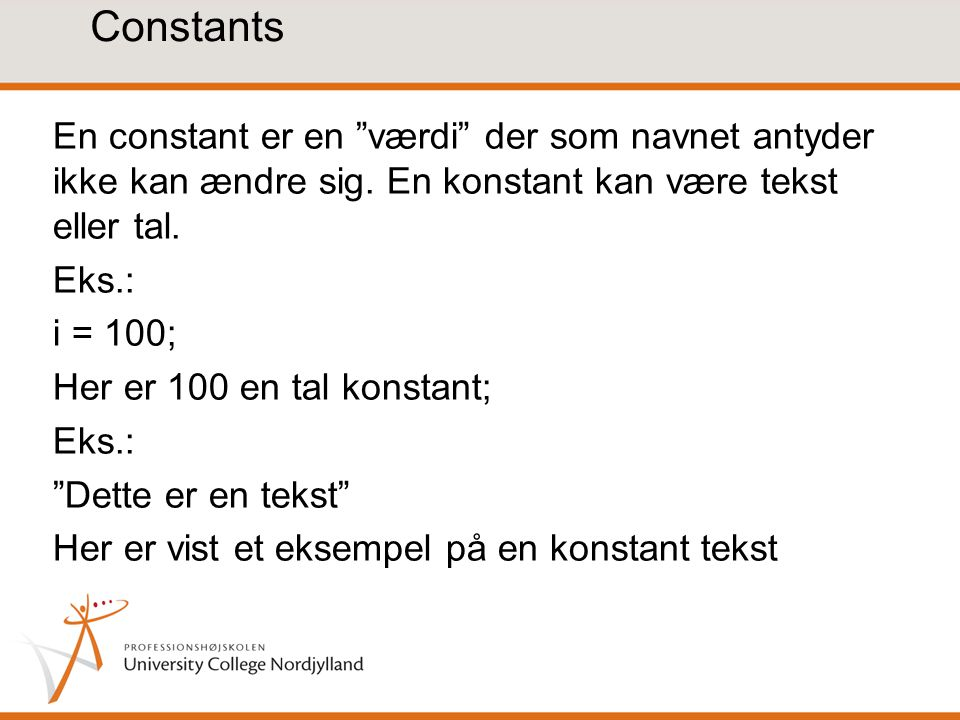 Constants En constant er en værdi der som navnet antyder ikke kan ændre sig.