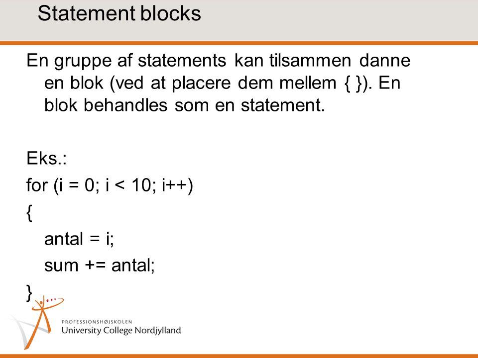 Statement blocks En gruppe af statements kan tilsammen danne en blok (ved at placere dem mellem { }).