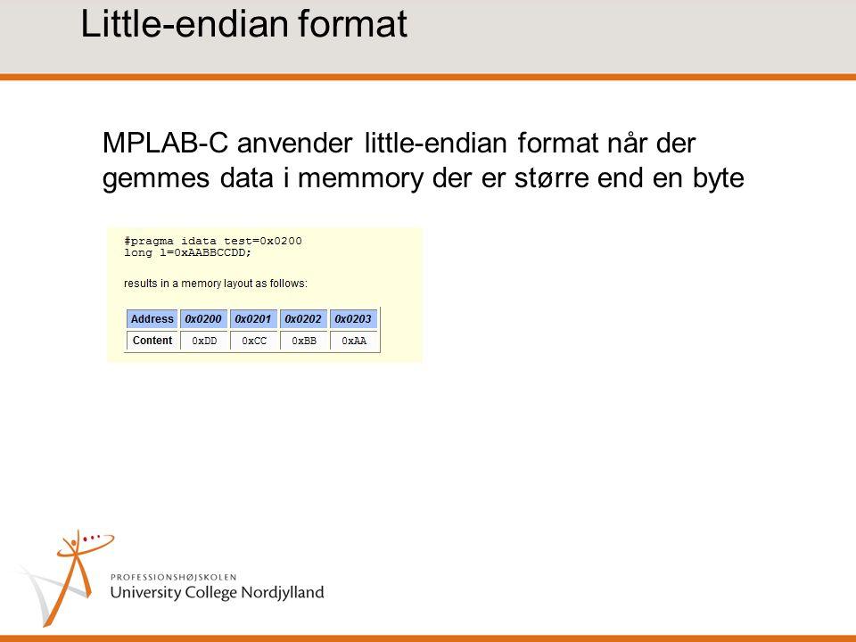 Little-endian format MPLAB-C anvender little-endian format når der gemmes data i memmory der er større end en byte