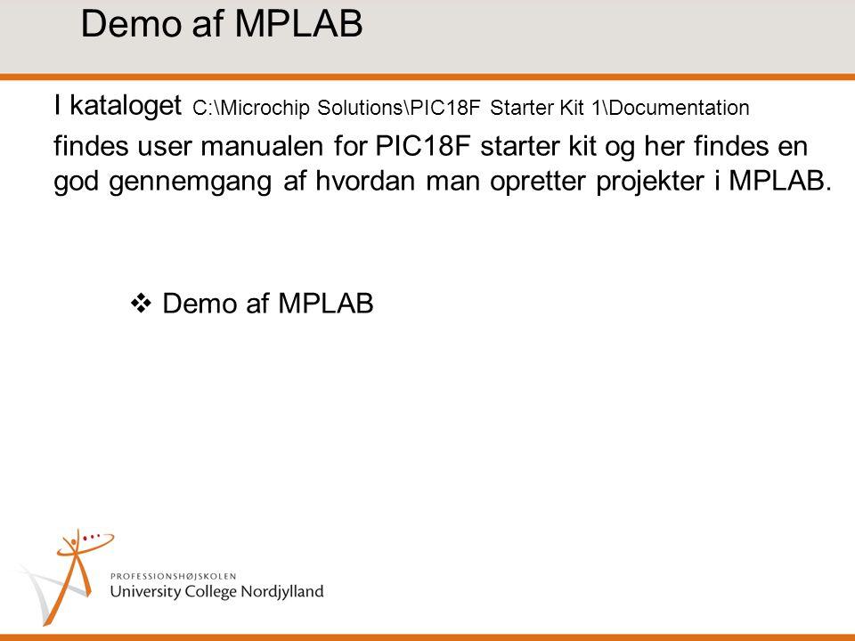 Demo af MPLAB I kataloget C:\Microchip Solutions\PIC18F Starter Kit 1\Documentation findes user manualen for PIC18F starter kit og her findes en god gennemgang af hvordan man opretter projekter i MPLAB.