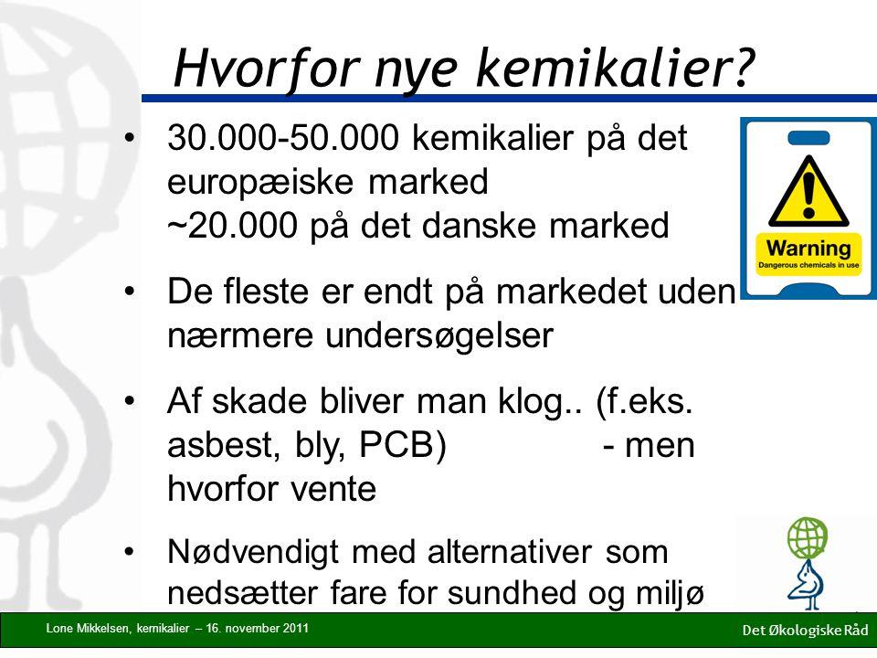 30.000-50.000 kemikalier på det europæiske marked ~20.000 på det danske marked De fleste er endt på markedet uden nærmere undersøgelser Af skade bliver man klog..