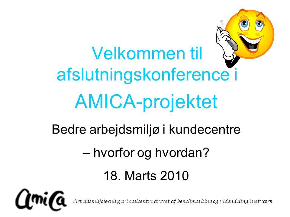 Arbejdsmiljøløsninger i callcentre drevet af benchmarking og videndeling i netværk Velkommen til afslutningskonference i AMICA-projektet Bedre arbejdsmiljø i kundecentre – hvorfor og hvordan.