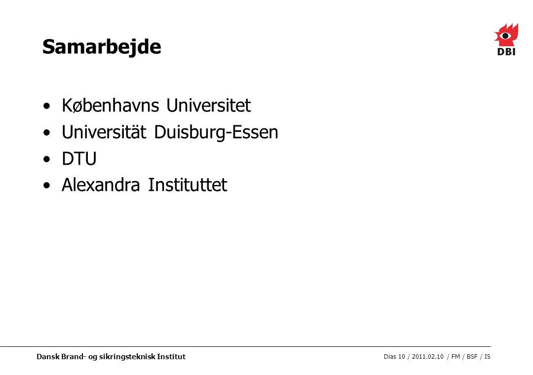 Dansk Brand- og sikringsteknisk Institut Dias 10 / 2011.02.10 / FM / BSF / IS Samarbejde Københavns Universitet Universität Duisburg-Essen DTU Alexandra Instituttet