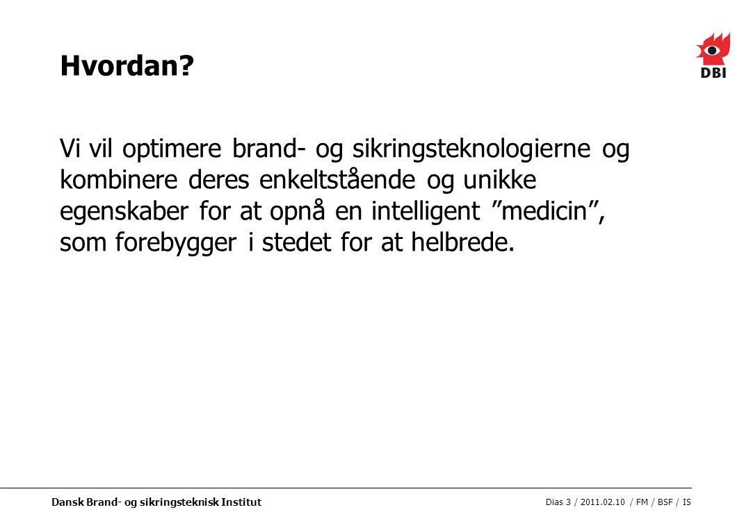 Dansk Brand- og sikringsteknisk Institut Dias 3 / 2011.02.10 / FM / BSF / IS Hvordan.