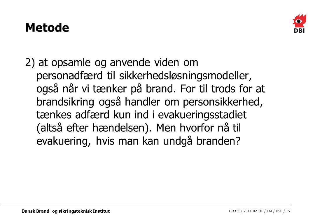 Dansk Brand- og sikringsteknisk Institut Dias 5 / 2011.02.10 / FM / BSF / IS Metode 2) at opsamle og anvende viden om personadfærd til sikkerhedsløsningsmodeller, også når vi tænker på brand.