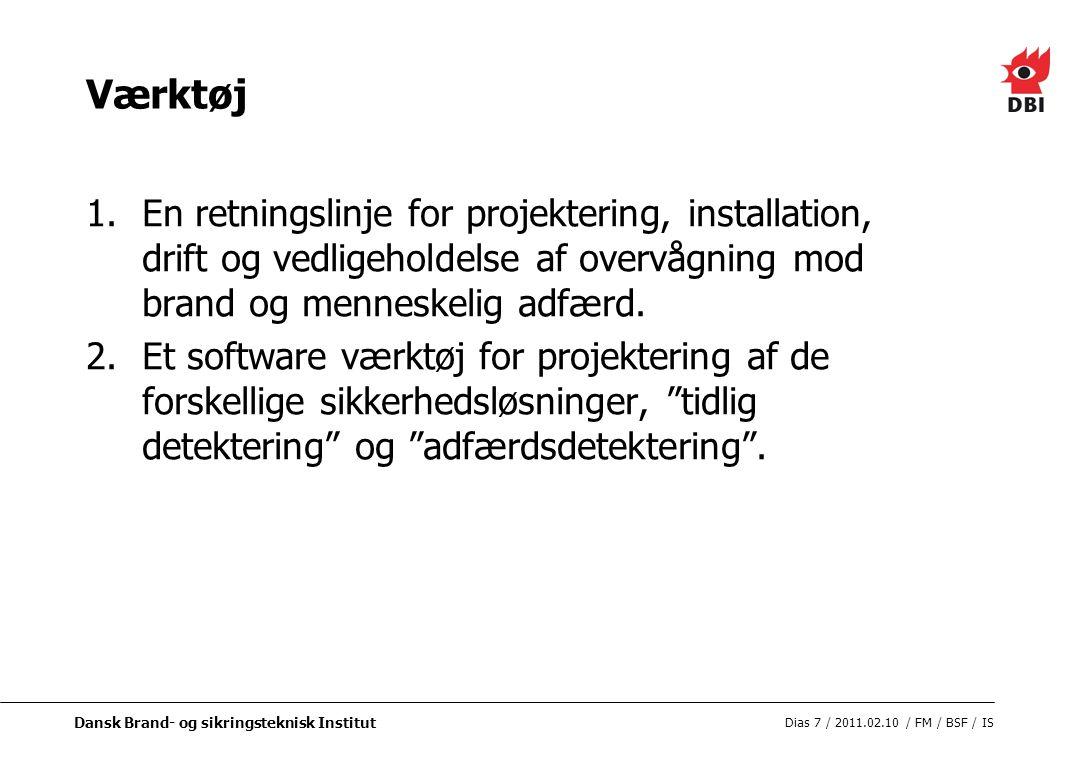 Dansk Brand- og sikringsteknisk Institut Dias 7 / 2011.02.10 / FM / BSF / IS Værktøj 1.En retningslinje for projektering, installation, drift og vedligeholdelse af overvågning mod brand og menneskelig adfærd.