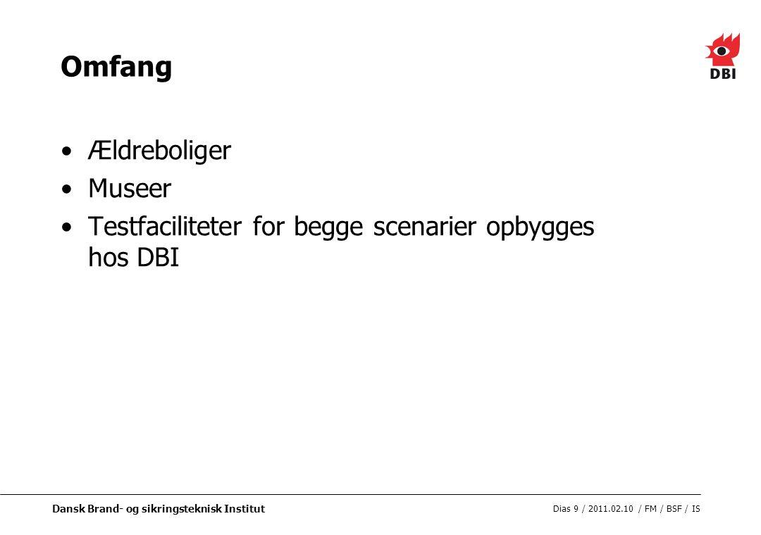 Dansk Brand- og sikringsteknisk Institut Dias 9 / 2011.02.10 / FM / BSF / IS Omfang Ældreboliger Museer Testfaciliteter for begge scenarier opbygges hos DBI