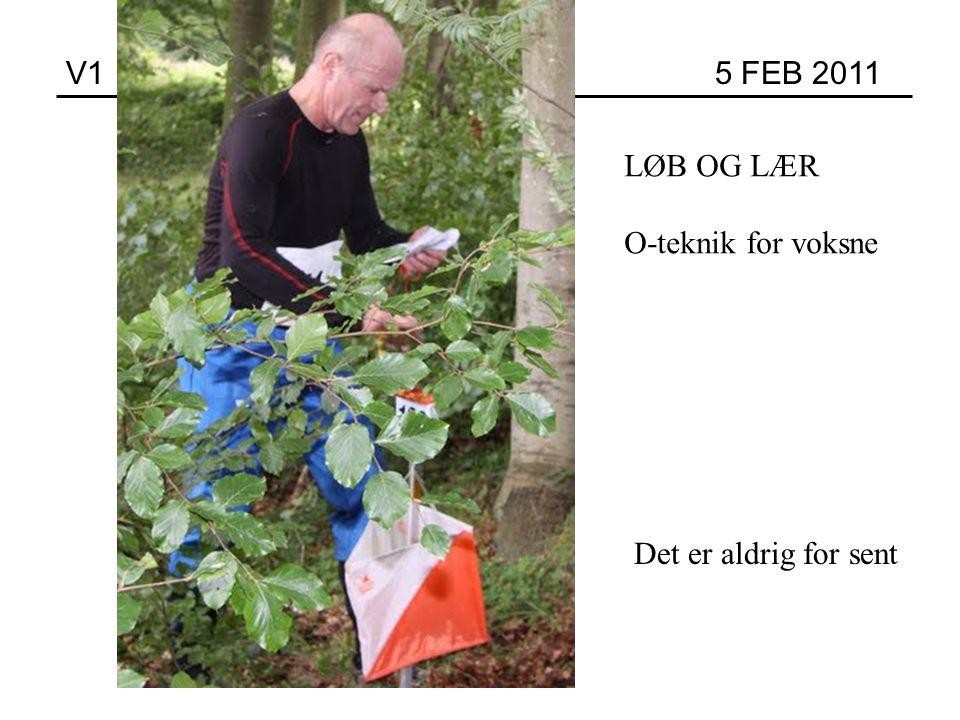 V1 5 FEB 2011 Det er aldrig for sent LØB OG LÆR O-teknik for voksne