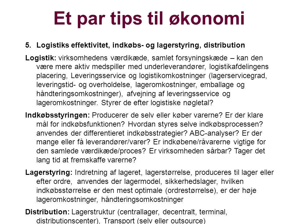 Et par tips til økonomi 5.Logistiks effektivitet, indkøbs- og lagerstyring, distribution Logistik: virksomhedens værdikæde, samlet forsyningskæde – ka