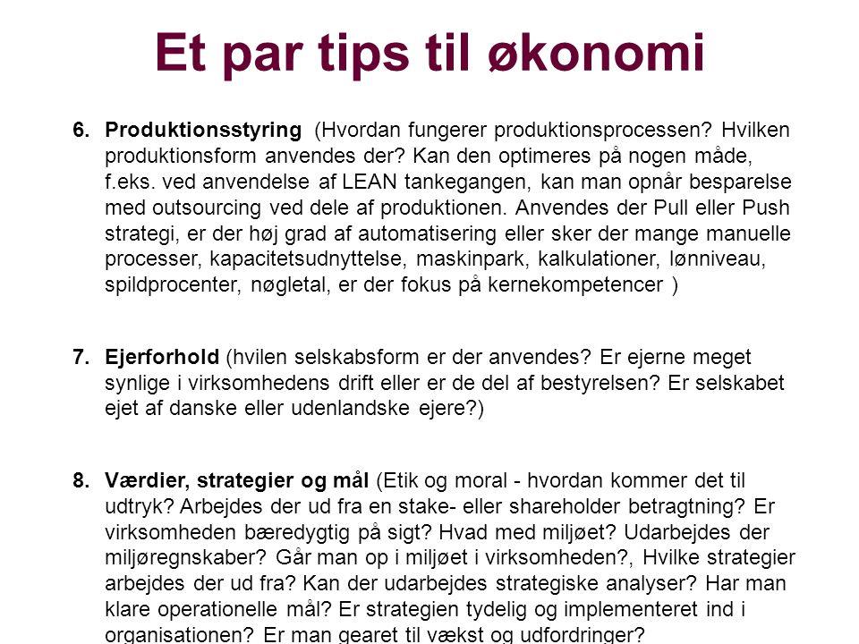 Et par tips til økonomi 6.Produktionsstyring (Hvordan fungerer produktionsprocessen? Hvilken produktionsform anvendes der? Kan den optimeres på nogen