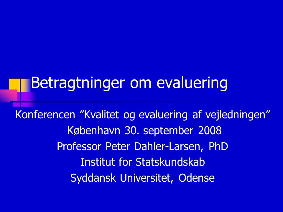 Betragtninger om evaluering Konferencen Kvalitet og evaluering af vejledningen København 30.