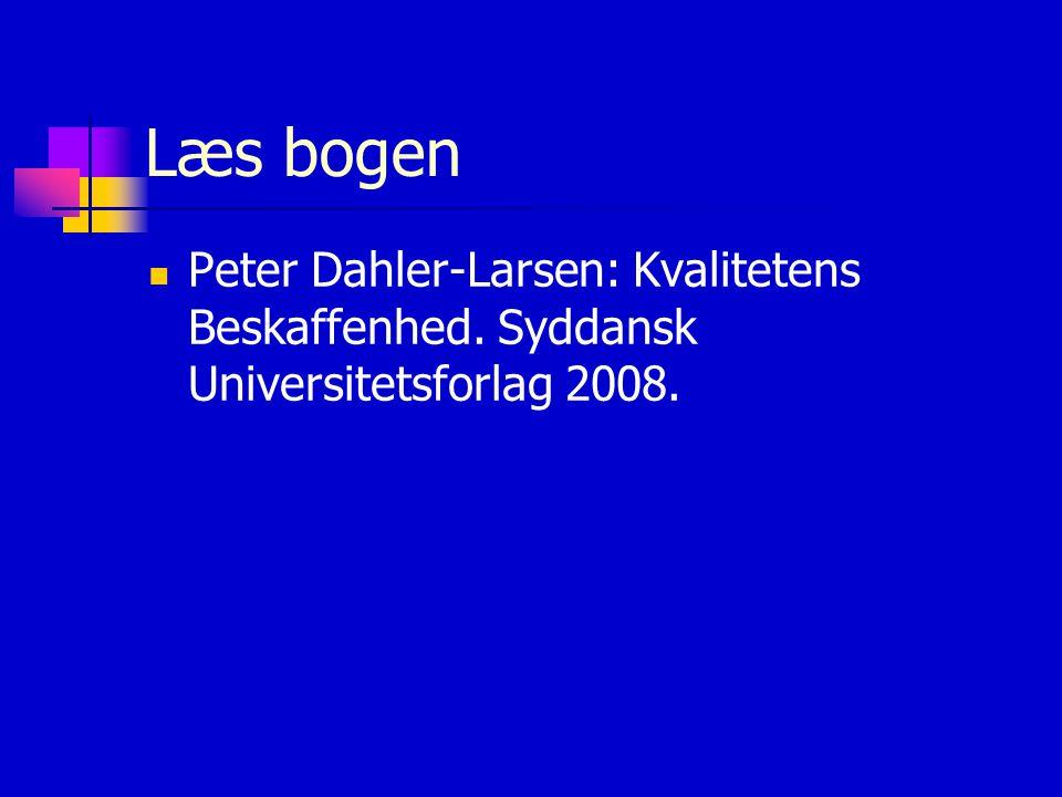Læs bogen Peter Dahler-Larsen: Kvalitetens Beskaffenhed. Syddansk Universitetsforlag 2008.