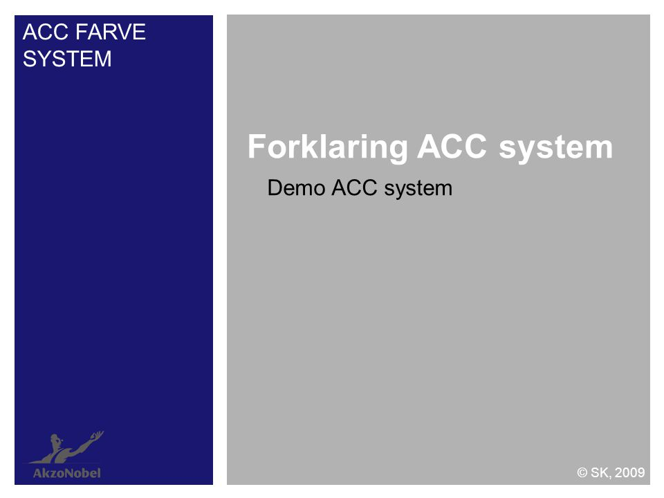 Demo ACC system Forklaring ACC system ACC FARVE SYSTEM © SK, 2009