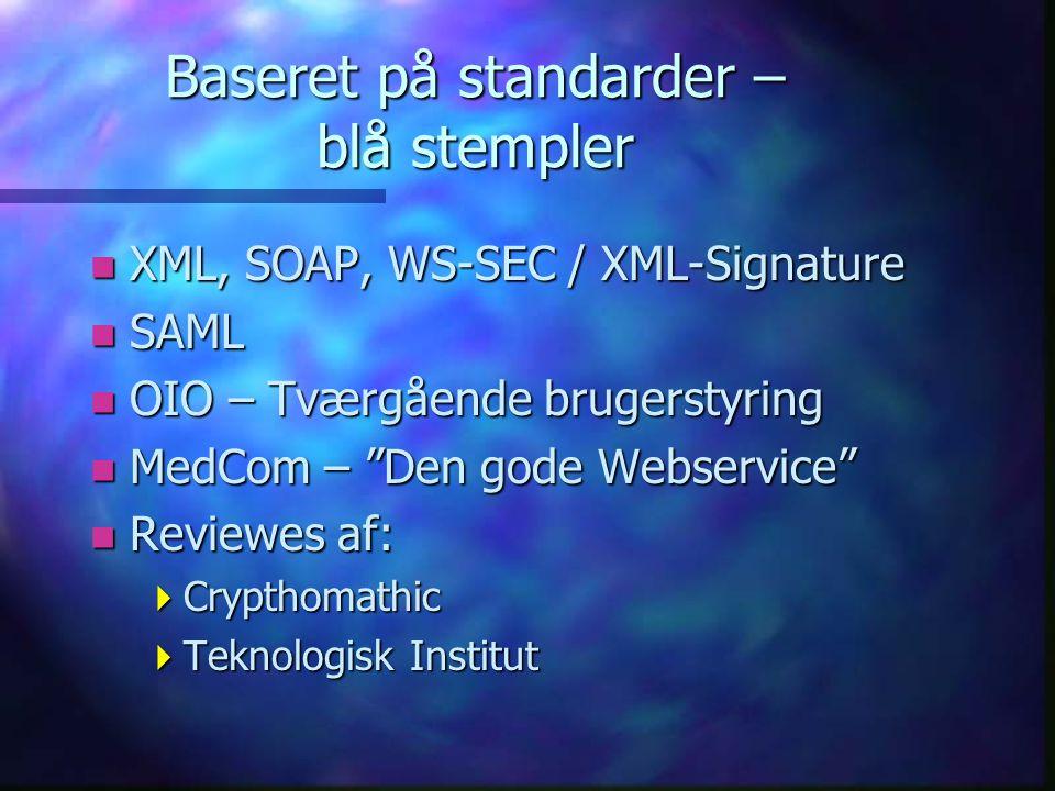 Baseret på standarder – blå stempler n XML, SOAP, WS-SEC / XML-Signature n SAML n OIO – Tværgående brugerstyring n MedCom – Den gode Webservice n Reviewes af:  Crypthomathic  Teknologisk Institut