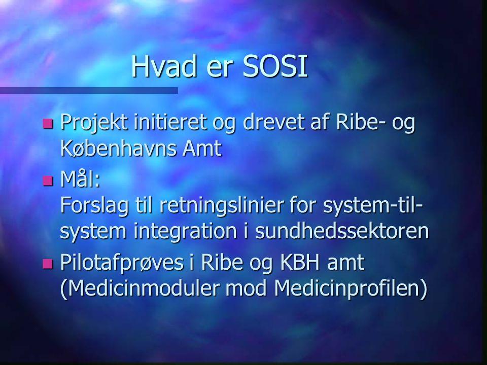 Hvad er SOSI n Projekt initieret og drevet af Ribe- og Københavns Amt n Mål: Forslag til retningslinier for system-til- system integration i sundhedssektoren n Pilotafprøves i Ribe og KBH amt (Medicinmoduler mod Medicinprofilen)