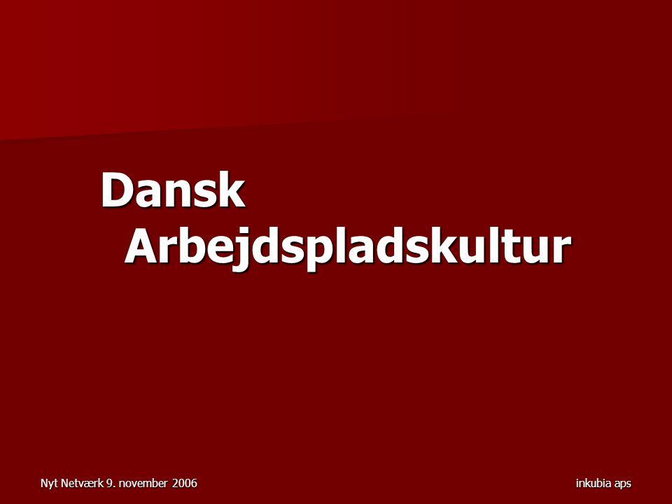 Nyt Netværk 9. november 2006inkubia aps Dansk Arbejdspladskultur
