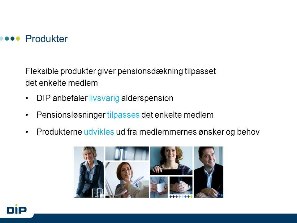 Produkter Fleksible produkter giver pensionsdækning tilpasset det enkelte medlem DIP anbefaler livsvarig alderspension Pensionsløsninger tilpasses det enkelte medlem Produkterne udvikles ud fra medlemmernes ønsker og behov