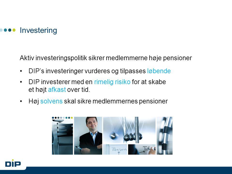 Investering Aktiv investeringspolitik sikrer medlemmerne høje pensioner DIP's investeringer vurderes og tilpasses løbende DIP investerer med en rimelig risiko for at skabe et højt afkast over tid.
